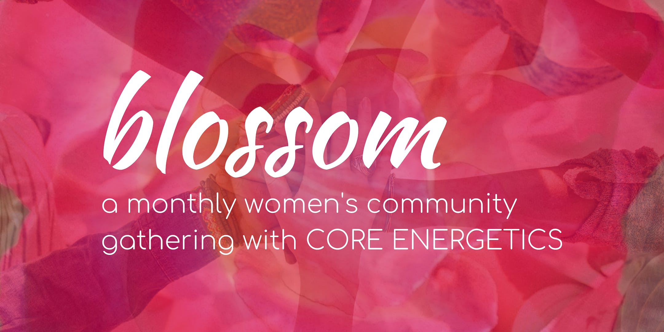 BLOSSOM, a women's community gathering with Core Energetics